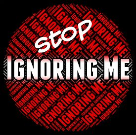 pic of ignore  - Stop Ignoring Me Showing Warning Sign And Danger - JPG
