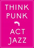 Think punk. Act jazz.