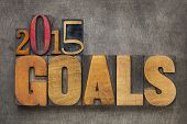 2015 goals - New Year resolution concept - text in vintage letterpress wood type blocks against grunge metal