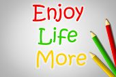 Enjoy Life More Concept