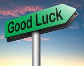 good luck or fortune road sign, best wishes wish you the best or lucky day