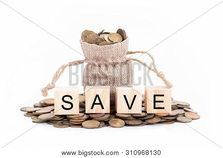 poster of Save Word On Blocks Of Wooden. Money Bags And Coins On White Background.time To Invest, Time Value F