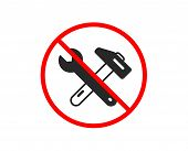No Or Stop. Spanner And Hammer Icon. Repair Service Sign. Fix Instruments Symbol. Prohibited Ban Sto poster