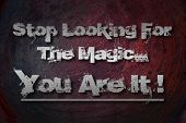 Stop Looking For The Magic You Are It Concept