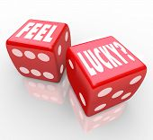 Two red dice with the words Feel Lucky asking if you are feeling confident in your chances to win a