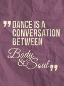 "picture of dancing  - ""Dance is a conversation between body and soul"" quote on crumpled paper background - JPG"