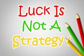Luck Is Not A Strategy Concept