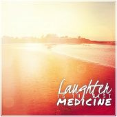 Inspirational Typographic Quote - Laughter is the best Medicine