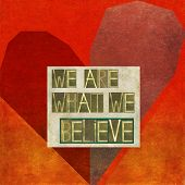 We are what we believe