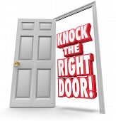 Knock the Right Door 3d red words in an open doorway to illustrate searching for and finding the bes