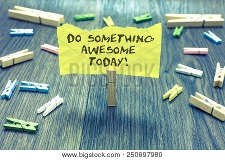 poster of Handwriting Text Do Something Awesome Today. Concept Meaning Make An Incredible Action Motivate Your