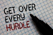 Conceptual Hand Writing Showing Get Over Every Hurdle. Business Photo Text Overcome Any Obstacle Pro poster
