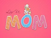 Colorful text Love you Mom on pink background with flowers for Happy Mothers Day celebrations.