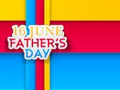 Happy Fathers Day concept with text 16 June on colorful abstract background.
