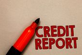 Word Writing Text Credit Report. Business Concept For Borrowing Rap Sheet Bill And Dues Payment Scor poster