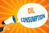 Handwriting Text Oil Consumption. Concept Meaning This Entry Is The Total Oil Consumed In Barrels Pe poster