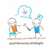 psychoneuropathologist   check the patient's nerves and talk about the nerve cells