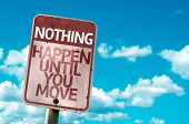 Nothing Happen Until You Move sign with sky background