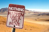 Nothing Happen Until You Move sign with a desert background