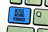 Text Sign Showing Bicycle Moving Forward. Conceptual Photo To Keep Your Balance, You Must Keep Movin poster