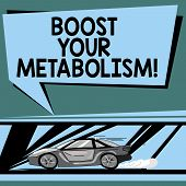 Text Sign Showing Boost Your Metabolism. Conceptual Photo Speeding Up The Breakdown Of Food Calorie  poster