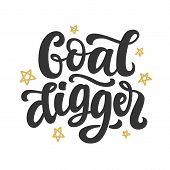 Goal Digger. Hand Drawn Positive Brush Lettering. Funny Motivational Phrase, Isolated On White Backg poster