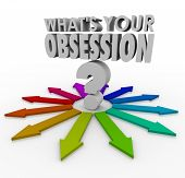 What's Your Obsession words and question mark surrounded by arrows pointing in every direction, to illustrate the many possible fixations, fetishes, passions, hobbies or favorite past times