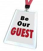 Be Our Guest words on a badge with lanyard to illustrate welcome hospitality for a visitor or newcomer to a business, event, restaurant, destination or travel spot poster