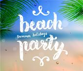 Summer Design. Blur Beach Background. Hand Drawn Lettering Vector. Beach Party