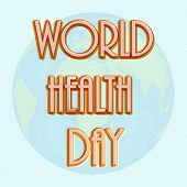 Abstract world heath day concept with stylish text on globe background.