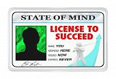 A License to Succeed made out to You at the address Here, issued Now and Expiring Never, representin