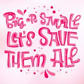 Big Or Small Lets Save Them All - Qoute. Motivation Lettering For Concept Design. Breast Cancer Awar poster