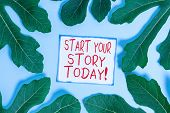 Handwriting Text Writing Start Your Story Today. Concept Meaning Work Hard On Yourself And Begin Fro poster