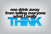 image of sarcastic  - One drink away from telling everyone what I really think - JPG