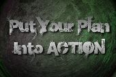 Put Your Plan Into Action Concept