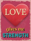 Valentine's Day Poster. Retro Vintage Design. Love Gives Me Strength.