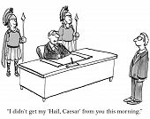 picture of hail  - Cartoon of business boss who thinks he is Caesar saying to associate - JPG