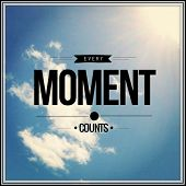 Inspirational Typographic Quote - Every Moment counts