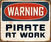 Vintage Metal Sign - Warning Pirate At Work - Vector EPS10. Grunge effects can be easily removed for a cleaner look.