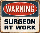 Vintage Metal Sign - Warning Surgeon At Work - Vector EPS10. Grunge effects can be easily removed for a cleaner look.
