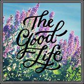 Inspirational Typographic Quote - The Good life