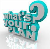 The 3d words What's Your Plan asking you if you're prepared to implement an idea and stratagize a so