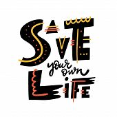 Save Your Own Life Phrase. Motivation Lettering. Hand Drawn Vector Illustration. poster