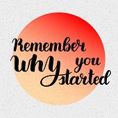 Remember Why You Started Motivation Phrase.  Hand Drawn Motivation Lettering. Handwritten Inspiratio poster
