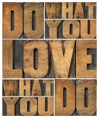do what you love, love what you do - motivational word abstract in vintage letterpress wood type pri