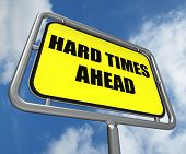 Hard Times Ahead Sign Means Tough Hardship And Difficulties Warn