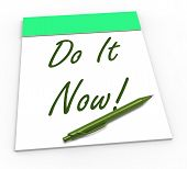Do It Now Notepad Shows Take Action Straight Away