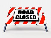 Road Closed Sign Represents Roadblock Barrier Or Barricade