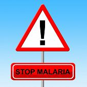 Stop Malaria Indicates Warning Sign And Malarial