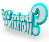Have You Tried Meditation question in 3d letters and words asking to attempt to meditate to reach inner peace and zen concentration